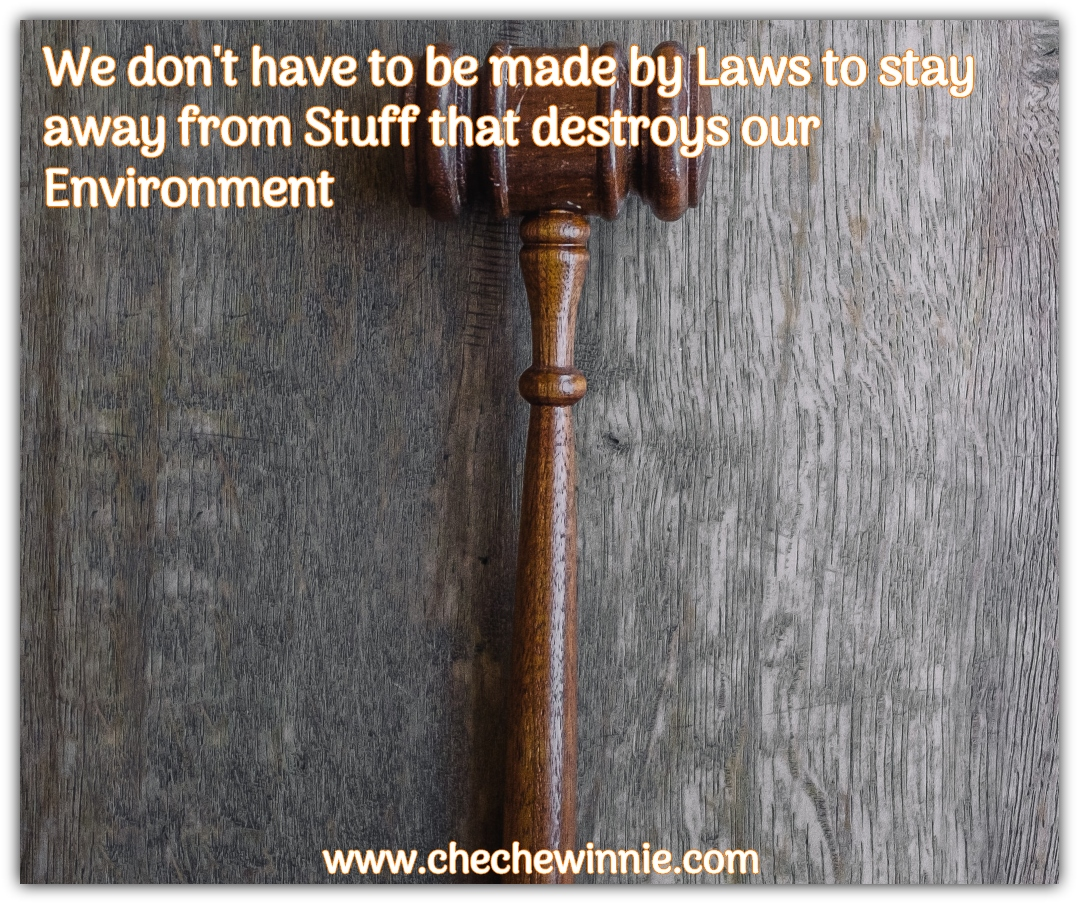 We don't have to be made by Laws to stay away from Stuff that destroys our Environment